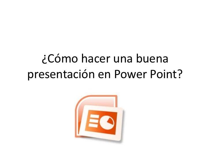 ¿Cómo hacer una buenapresentación en Power Point?