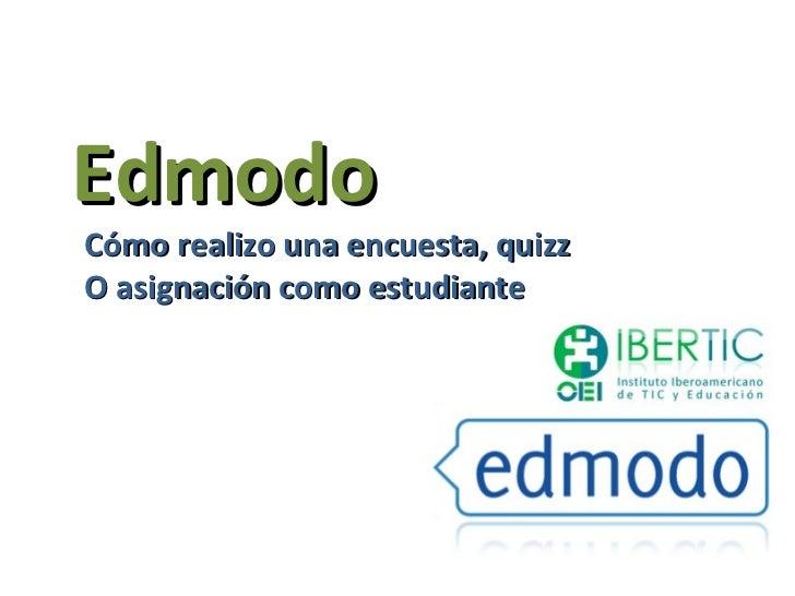 EdmodoCómo realizo una encuesta, quizzO asignación como estudiante