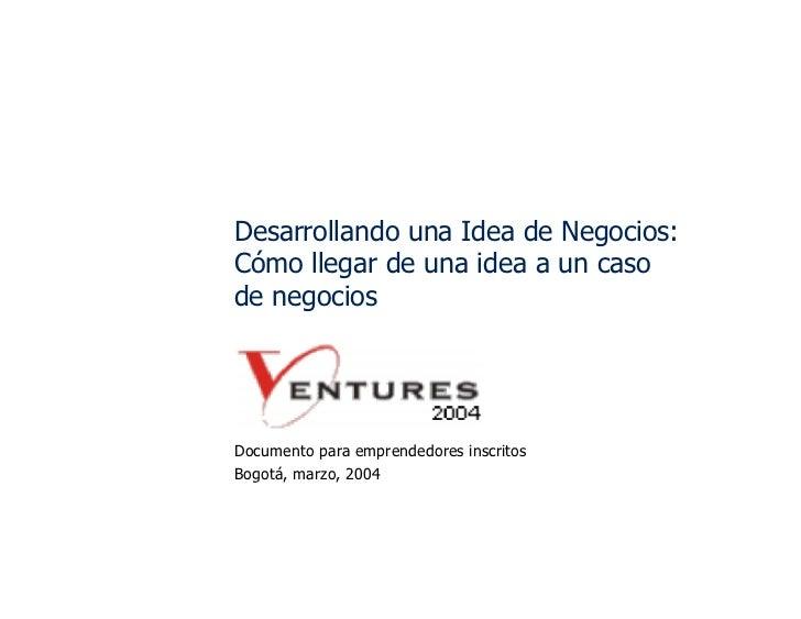 Desarrollando una Idea de Negocios: Cómo llegar de una idea a un caso de negocios     Documento para emprendedores inscrit...