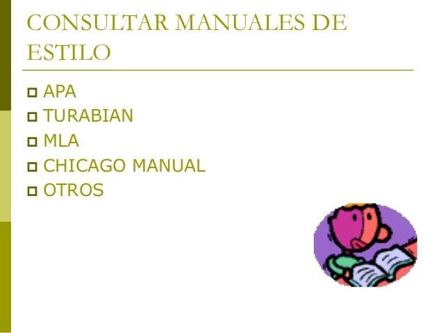 CONSULTAR MANUALES DE ESTILO  APA  TURABIAN  MLA  CHICAGO MANUAL  OTROS
