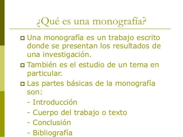 ¿Qué es una monografía?  Una monografía es un trabajo escrito donde se presentan los resultados de una investigación.  T...