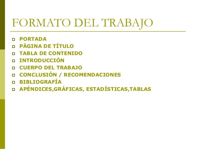 FORMATO DEL TRABAJO  PORTADA  PÁGINA DE TÍTULO  TABLA DE CONTENIDO  INTRODUCCIÓN  CUERPO DEL TRABAJO  CONCLUSIÓN / R...