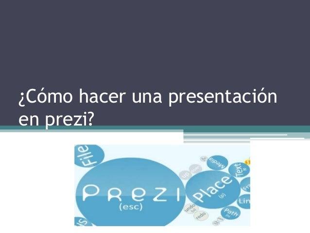 ¿Cómo hacer una presentaciónen prezi?