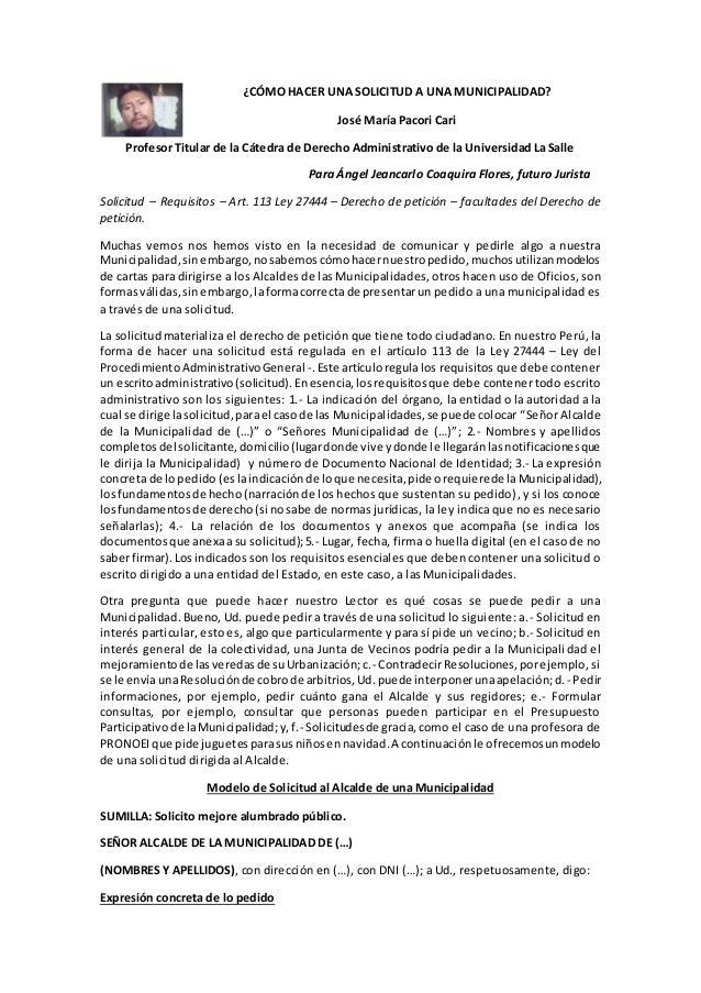 ¿CÓMO HACER UNA SOLICITUD A UNA MUNICIPALIDAD? José María Pacori Cari Profesor Titular de la Cátedra de Derecho Administra...