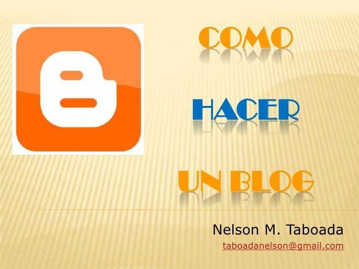 COMOHACERUN BLOG<br />Nelson M. Taboada<br />taboadanelson@gmail.com<br />