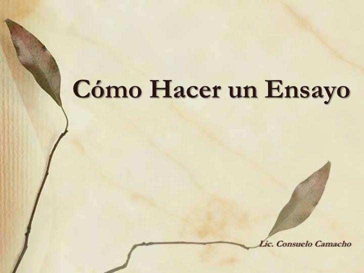 Cómo Hacer un Ensayo<br />Lic. Consuelo Camacho<br />