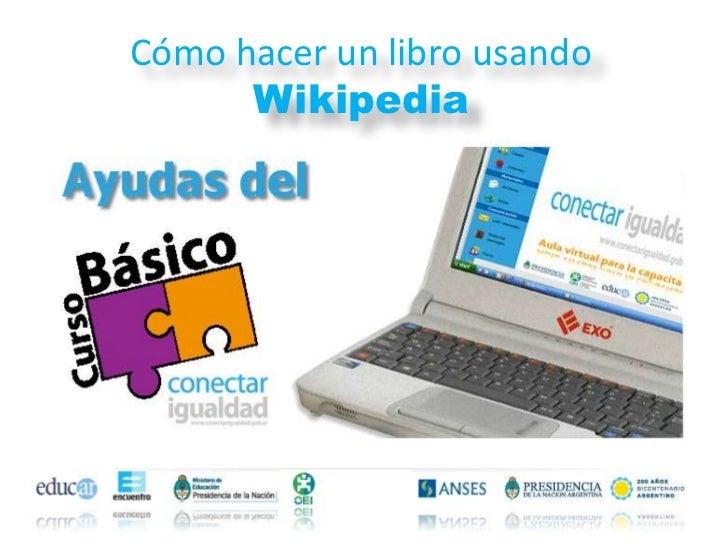 Cómo hacer un libro usando      Wikipedia