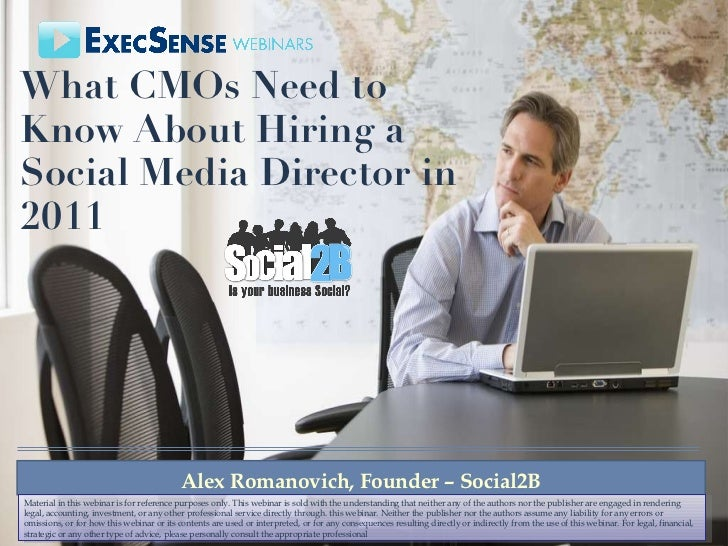 What CMOs Need to Know About Hiring a Social Media Director in 2011  Alex Romanovich, Founder – Social2B Material in this ...
