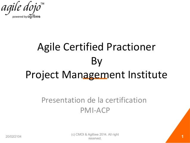 Agile Certified Practioner By Project Management Institute Presentation de la certification PMI-ACP 20/02/2104  (c) CMOI &...