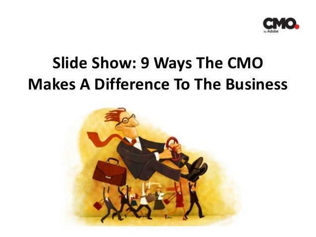 Slide Show: 9 Ways The CMO Makes A Difference To The Business