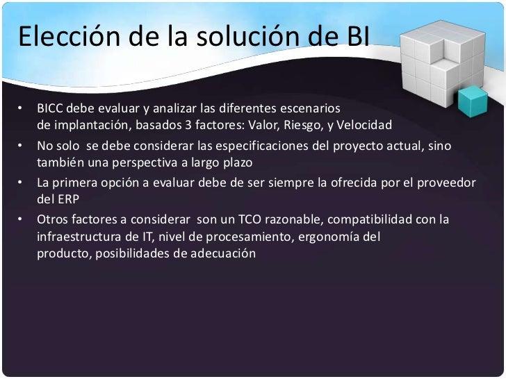 Elección de la solución de BI• BICC debe evaluar y analizar las diferentes escenarios  de implantación, basados 3 factores...