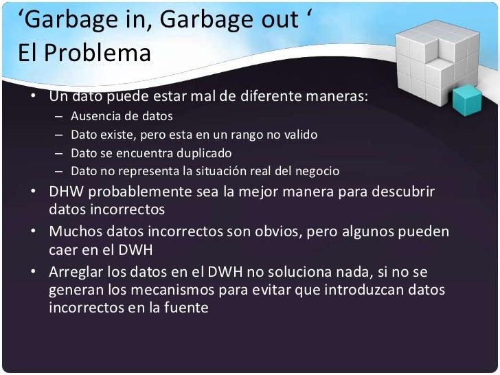 'Garbage in, Garbage out 'El Problema • Un dato puede estar mal de diferente maneras:    –   Ausencia de datos    –   Dato...