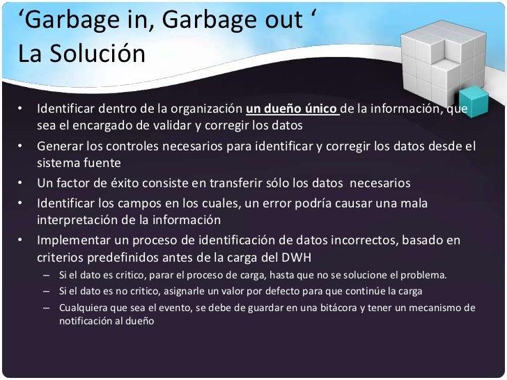 'Garbage in, Garbage out 'La Solución• Identificar dentro de la organización un dueño único de la información, que  sea el...