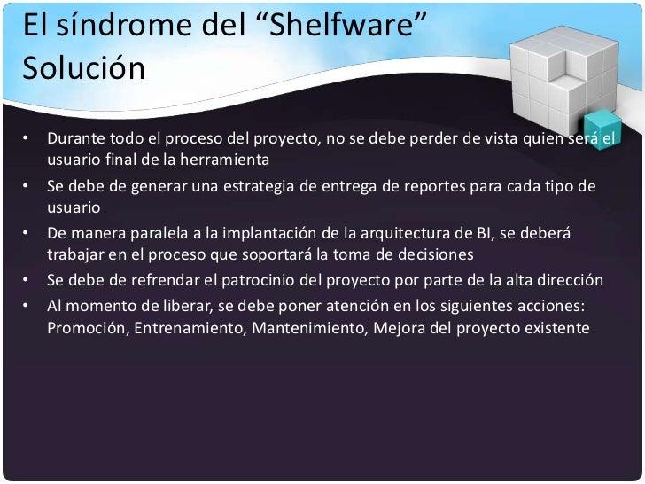 """El síndrome del """"Shelfware""""Solución• Durante todo el proceso del proyecto, no se debe perder de vista quien será el  usuar..."""