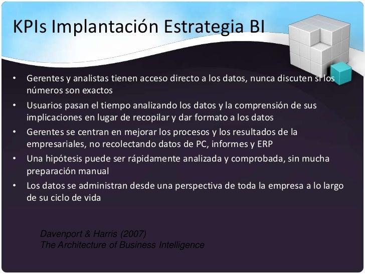 KPIs Implantación Estrategia BI• Gerentes y analistas tienen acceso directo a los datos, nunca discuten si los  números so...