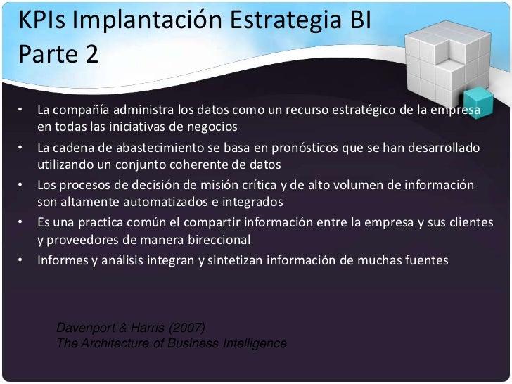 KPIs Implantación Estrategia BIParte 2• La compañía administra los datos como un recurso estratégico de la empresa  en tod...