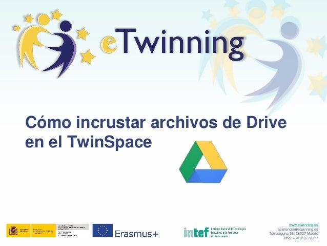 www.etwinning.es asistencia@etwinning.es Torrelaguna 58, 28027 Madrid Tfno: +34 913778377 Cómo incrustar archivos de Drive...
