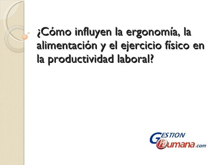 ¿Cómo influyen la ergonomía, la alimentación y el ejercicio físico en la productividad laboral?