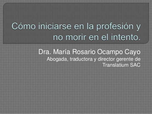 Dra. María Rosario Ocampo CayoAbogada, traductora y director gerente deTranslatium SAC