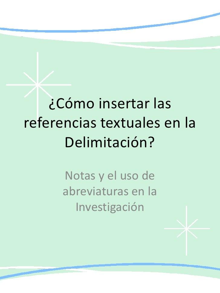 ¿Cómo insertar lasreferencias textuales en la      Delimitación?      Notas y el uso de      abreviaturas en la        Inv...