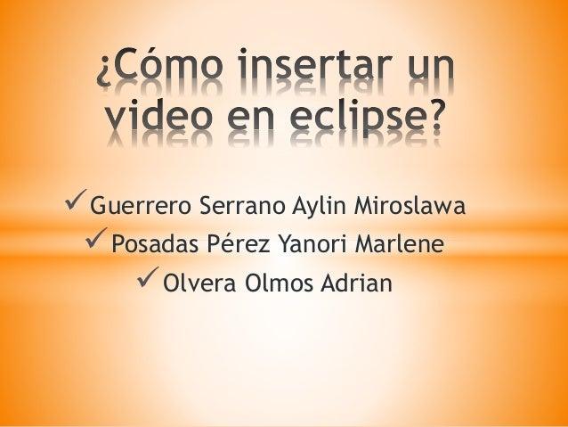 Guerrero Serrano Aylin Miroslawa Posadas Pérez Yanori Marlene Olvera Olmos Adrian