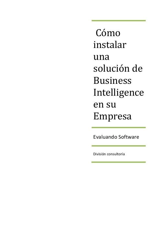 Cómoinstalarunasolución deBusinessIntelligenceen suEmpresaEvaluando SoftwareDivisión consultoría