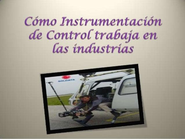 • Instrumentación o instrumentacion control se caracteriza por ser la mano de obra y estudio de estimación y control de la...