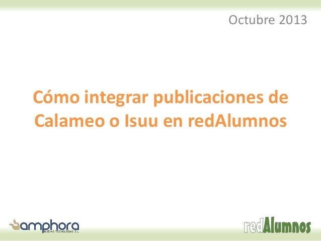 Octubre 2013  Cómo integrar publicaciones de Calameo o Isuu en redAlumnos