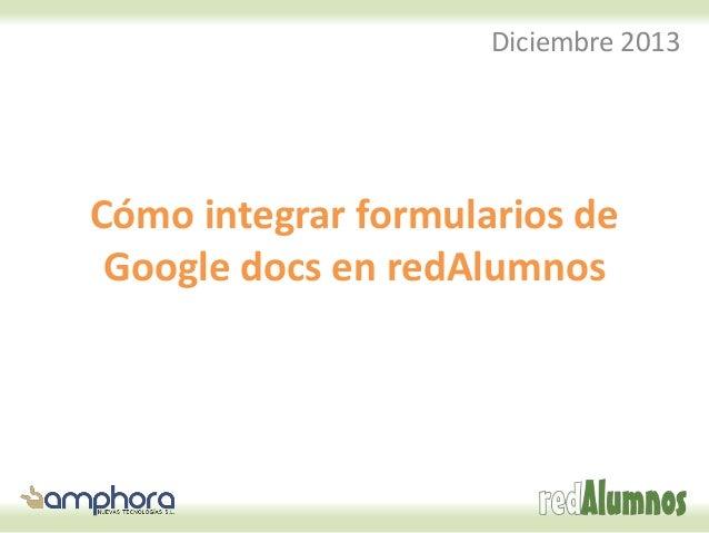 Diciembre 2013  Cómo integrar formularios de Google docs en redAlumnos