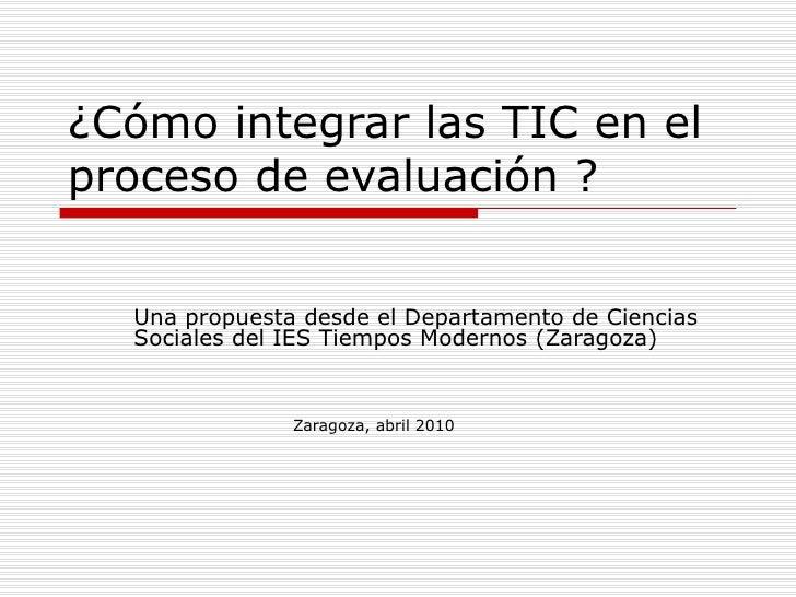 ¿Cómo integrar las TIC en el proceso de evaluación ? Una propuesta desde el Departamento de Ciencias Sociales del IES Tiem...
