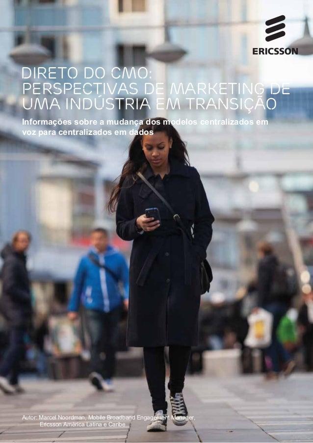 Autor: Marcel Noordman, Mobile Broadband Engagement Manager, Ericsson América Latina e Caribe Informações sobre a mudança ...