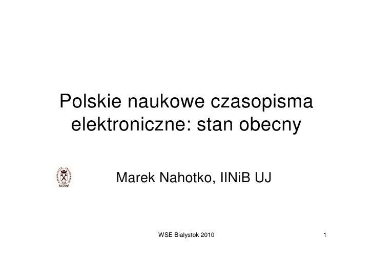Polskie naukowe czasopisma  elektroniczne: stan obecny        Marek Nahotko, IINiB UJ               WSE Białystok 2010   1