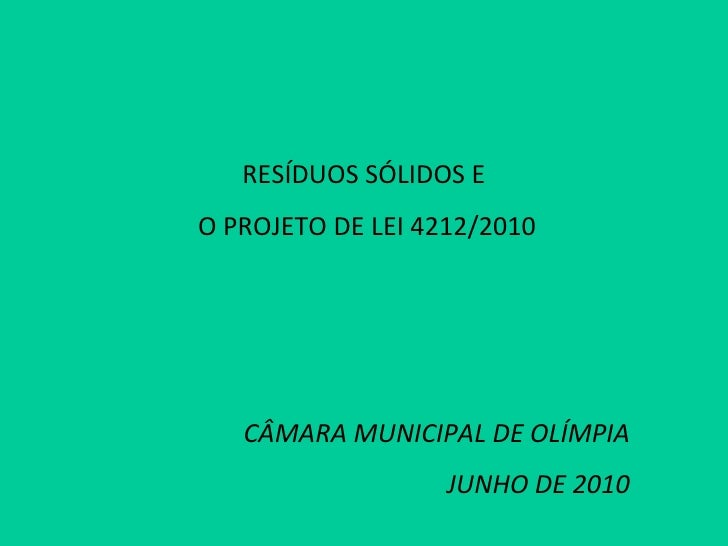 RESÍDUOS SÓLIDOS E  O PROJETO DE LEI 4212/2010 CÂMARA MUNICIPAL DE OLÍMPIA JUNHO DE 2010