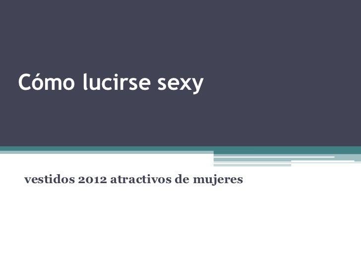 Cómo lucirse sexyvestidos 2012 atractivos de mujeres