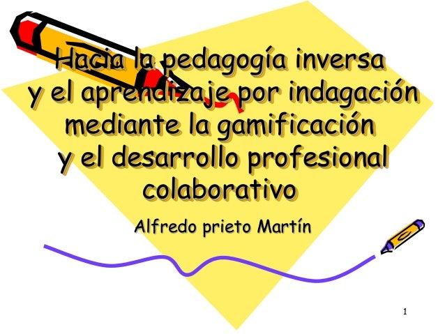 Hacia la pedagogía inversa y el aprendizaje por indagación mediante la gamificación y el desarrollo profesional colaborati...
