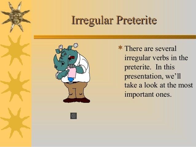 Irregular PreteriteIrregular Preterite There are several irregular verbs in the preterite. In this presentation, we'll ta...