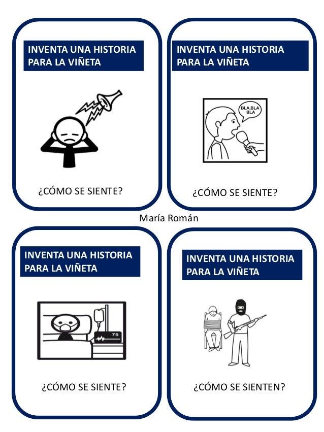 INVENTA UNA HISTORIA PARA LA VIÑETA  ¿CÓMO SE SIENTE?  INVENTA UNA HISTORIA PARA LA VIÑETA  ¿CÓMO SE SIENTE? María Román  ...