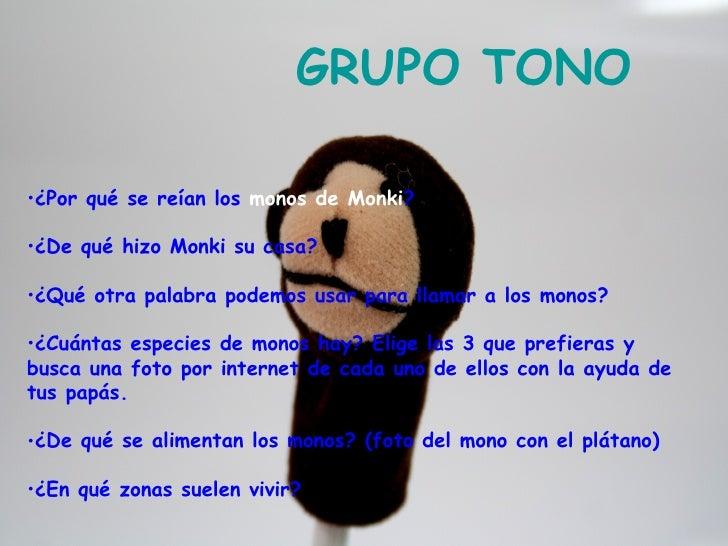 GRUPO TONO•¿Por qué se reían los monos de Monki?•¿De qué hizo Monki su casa?•¿Qué otra palabra podemos usar para llamar a ...