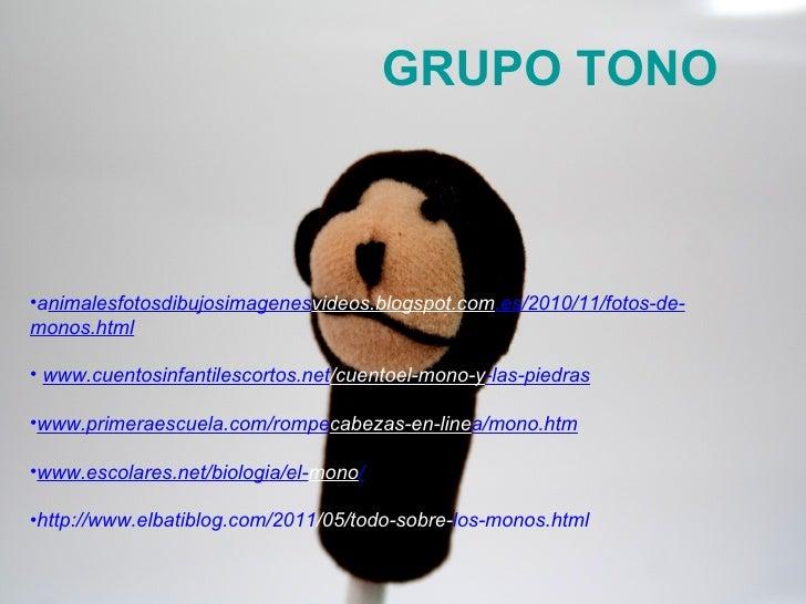 GRUPO TONO•animalesfotosdibujosimagenesvideos.blogspot.com.es/2010/11/fotos-de-monos.html• www.cuentosinfantilescortos.net...