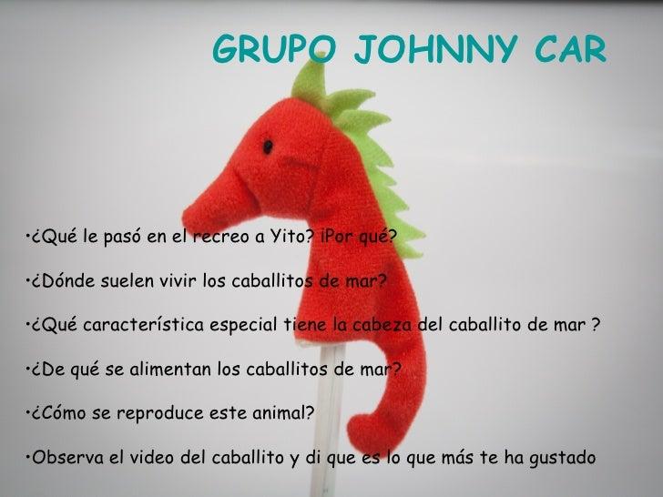 GRUPO JOHNNY CAR•¿Qué le pasó en el recreo a Yito? ¡Por qué?•¿Dónde suelen vivir los caballitos de mar?•¿Qué característic...