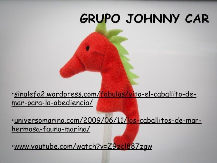 GRUPO JOHNNY CAR•sinalefa2.wordpress.com/fabulas/yito-el-caballito-de-mar-para-la-obediencia/•universomarino.com/2009/06/1...