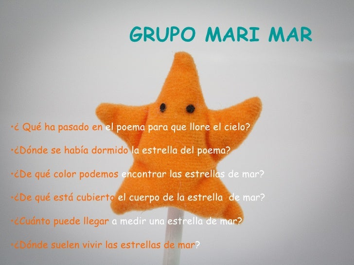 GRUPO MARI MAR•¿ Qué ha pasado en el poema para que llore el cielo?•¿Dónde se había dormido la estrella del poema?•¿De qué...