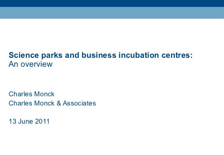Science parks and business incubation centres:  An overview Charles Monck Charles Monck & Associates 13 June 2011