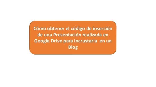 Cómo obtener el código de inserción de una Presentación realizada en Google Drive para incrustarla en un Blog