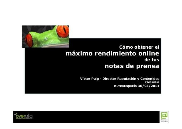 Cómo obtener el máximo rendimiento online de tus notas de prensa Víctor Puig - Director Reputación y Contenidos Overalia K...