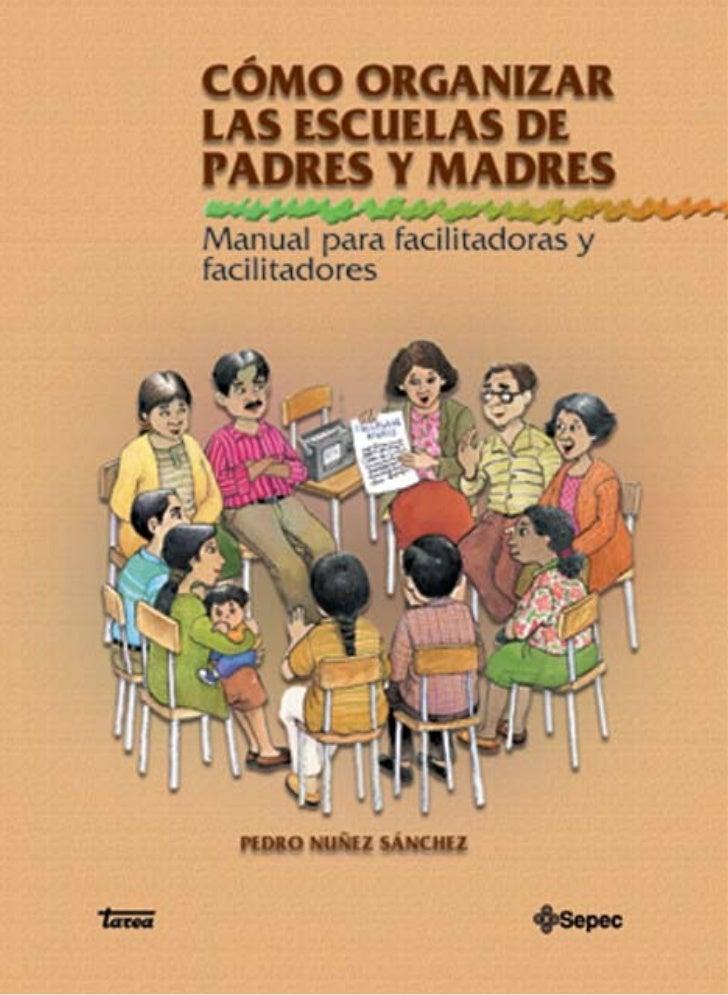Cómo organizar las escuelas de madres y padres.      Manual para facilitadoras y facilitadores.                           ...