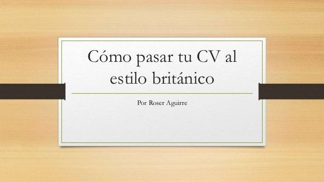 Cómo pasar tu CV al estilo británico Por Roser Aguirre