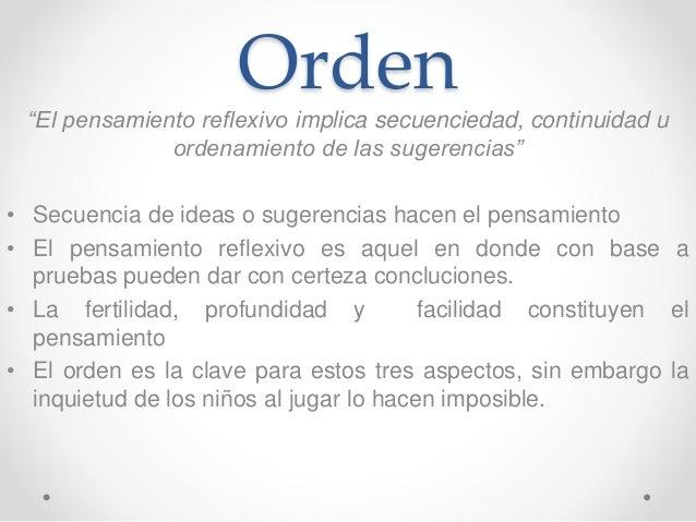 """Orden """"El pensamiento reflexivo implica secuenciedad, continuidad u ordenamiento de las sugerencias"""" • Secuencia de ideas ..."""