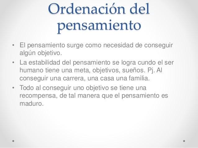 Ordenación del pensamiento • El pensamiento surge como necesidad de conseguir algún objetivo. • La estabilidad del pensami...