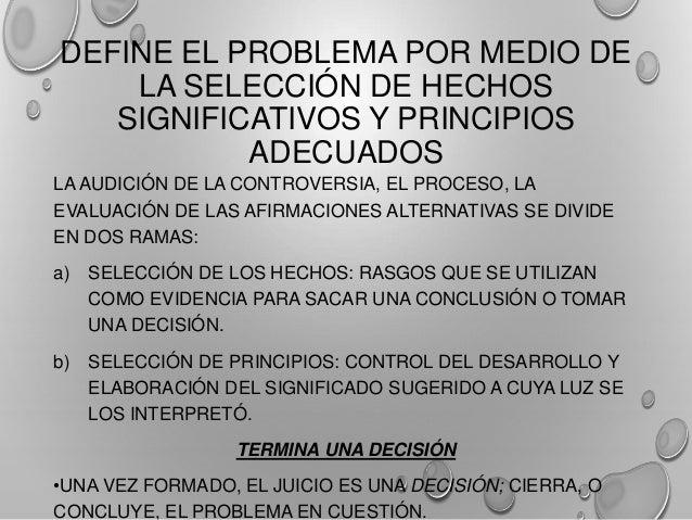DEFINE EL PROBLEMA POR MEDIO DE LA SELECCIÓN DE HECHOS SIGNIFICATIVOS Y PRINCIPIOS ADECUADOS LA AUDICIÓN DE LA CONTROVERSI...